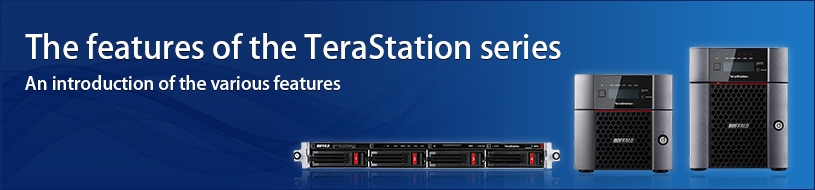The features of the TeraStation series. An introduction of the various features